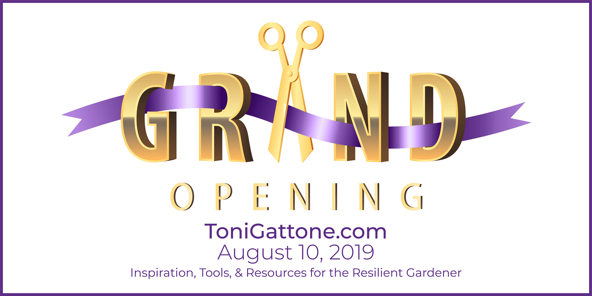 Virtual ribbon cutting and Grand Opening for Toni.Gattone.com , featuring inspiration, tools and resources for the resilient gardener.